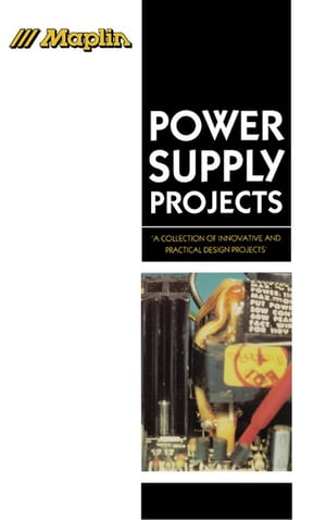 Power Supply Projects A Collection of Innovative and Practical Design Projects