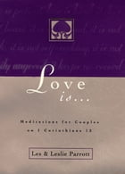 Love Is . . .: Meditations for Couples on I Corinthians 13 by Les and Leslie Parrott