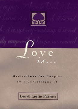 Book Love Is . . .: Meditations for Couples on I Corinthians 13 by Les and Leslie Parrott