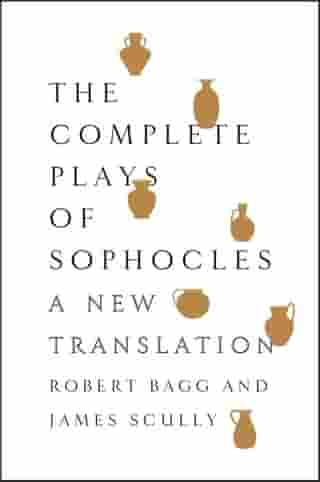 The Complete Plays of Sophocles: A New Translation by Sophocles