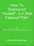How To Scamproof Yourself A 5 Step Failproof Plan! by Editorial Team Of MPowerUniversity.com
