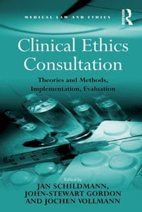 Clinical Ethics Consultation: Theories and Methods, Implementation, Evaluation