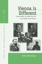 Vienna Is Different: Jewish Writers in Austria from the Fin-de-Siècle to the Present by Hillary Hope