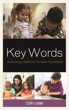 Key Words: Reclaiming Children's Precious Vocabulary by Cory Gann