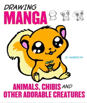 Drawing Manga Animals, Chibis, and Other Adorable Creatures de J.C. Amberlyn