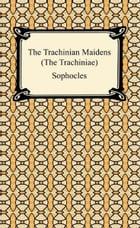 The Trachinian Maidens (The Trachiniae) by Sophocles