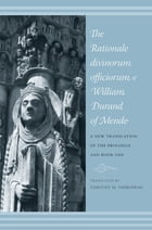 The Rationale Divinorum Officiorum of William Durand of Mende: A New Translation of the Prologue and Book One by Timothy M. Thibodeau
