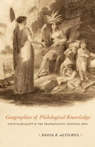 Geographies of Philological Knowledge: Postcoloniality and the Transatlantic National Epic by Nadia R. Altschul