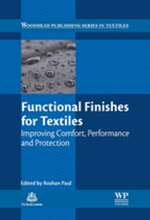 Functional Finishes for Textiles Improving Comfort,  Performance and Protection