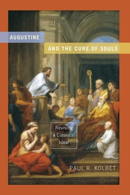 Book Augustine and the Cure of Souls: Revising a Classical Ideal by Kolbet, Paul R.
