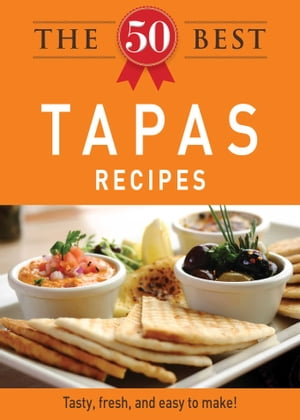 The 50 Best Tapas Recipes Tasty,  fresh,  and easy to make!