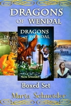 Dragons of Wendal Boxed Set (1-3): Dragons of Wendal, DragonKin, Fairy Bite by Maria Schneider
