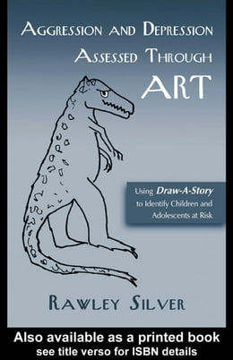 Book Aggression and Depression Assessed Through Art: Using Draw-A-Story to Identify Children and… by Silver, Rawley