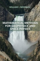 Mathematical Methods for Geophysics and Space Physics