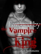Favored by the Vampire King by Gil Sammons