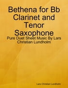Bethena for Bb Clarinet and Tenor Saxophone - Pure Duet Sheet Music By Lars Christian Lundholm by Lars Christian Lundholm