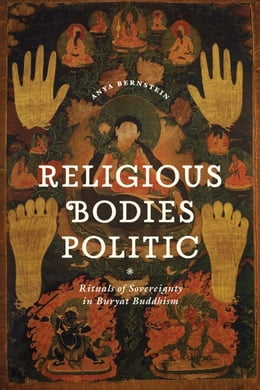 Book Religious Bodies Politic: Rituals of Sovereignty in Buryat Buddhism by Anya Bernstein