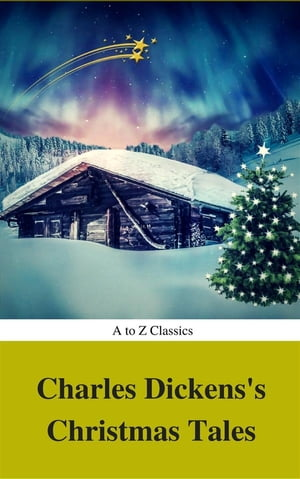 Charles Dickens's Christmas Tales (Best Navigation, Active TOC) (A to Z Classics) by AtoZ Classics