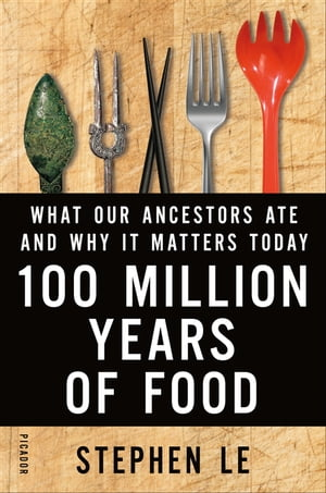 100 Million Years of Food What Our Ancestors Ate and Why It Matters Today