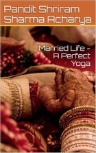 Married Life - A Perfect Yoga by Pandit Shriram Sharma Acharya