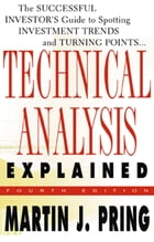 Technical Analysis Explained : The Successful Investor's Guide to Spotting Investment Trends and Turning Points: The Successful Investor's Guide to Sp by Martin J. Pring