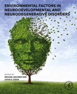 Book Environmental Factors in Neurodevelopmental and Neurodegenerative Disorders by Michael Aschner, PhD