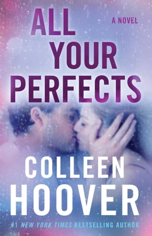 All Your Perfects: A Novel by Colleen Hoover