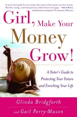 Book Girl, Make Your Money Grow!: A Sister's Guide to Protecting Your Future and Enriching Your Life by Glinda Bridgforth