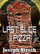 The Last Slice of Pizza by Joseph Hirsch