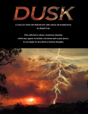 Dusk: A Collection of Poems on the Edge of Darkness by Daniel Cole