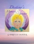 Destiny's Moment of Forever by Gabrielle Olivier