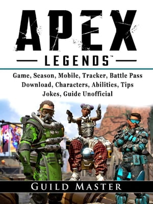 Apex Legends Game, Season, Mobile, Tracker, Battle Pass, Download, Characters, Abilities, Tips, Jokes, Guide Unofficial by Guild Master