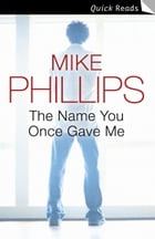 The Name You Once Gave Me by Mike Phillips