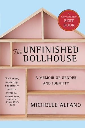 The Unfinished Dollhouse: A Memoir of Gender and Identity by Michelle Alfano