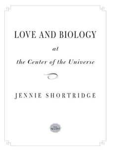 Love and Biology at the Center of the Universe