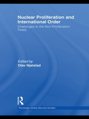 Nuclear Proliferation and International Order Challenges to the Non-Proliferation Treaty