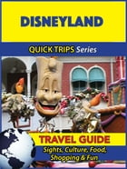 Disneyland Travel Guide (Quick Trips Series): Sights, Culture, Food, Shopping & Fun by Jody Swift