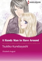 A HANDY MAN TO HAVE AROUND (Harlequin Comics): Harlequin Comics by Elizabeth August