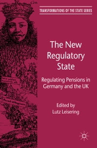 The New Regulatory State: Regulating Pensions in Germany and the UK