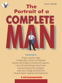 The Portrait of A Complete Man: A self grooming guide