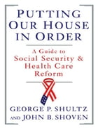 Putting Our House in Order: A Guide to Social Security and Health Care Reform by John B. Shoven
