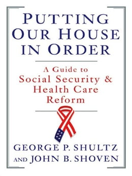 Book Putting Our House in Order: A Guide to Social Security and Health Care Reform by John B. Shoven