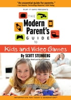 The Modern Parent's Guide to Kids and Video Games by Scott Steinberg