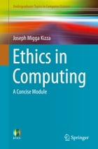 Ethics in Computing: A Concise Module by Joseph Migga Kizza
