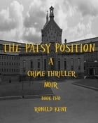 The Patsy Position: Crime Thriller noir by Ronald Kent