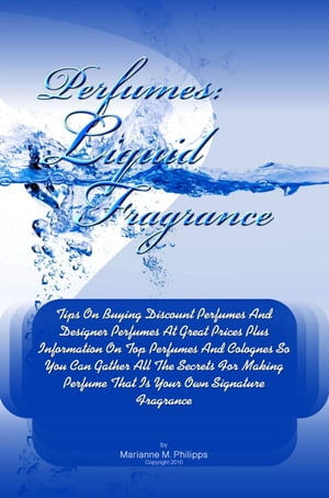 Perfumes Liquid Fragrance Tips On Buying Discount Perfumes And Designer Perfumes At Great Prices Plus Information On Top Perfumes And Colognes So You