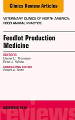 Book Feedlot Production Medicine, An Issue of Veterinary Clinics of North America: Food Animal Practice… by Brad J. White, DVM, MS