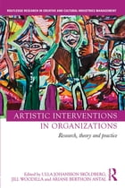 Artistic Interventions in Organizations: Research, Theory and Practice