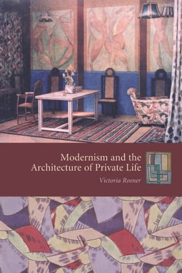 Book Modernism and the Architecture of Private Life by Victoria Rosner