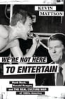 We're Not Here to Entertain Cover Image